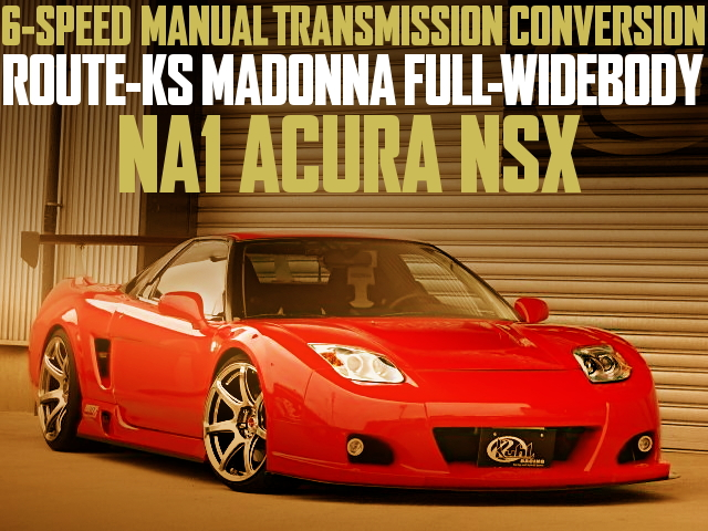 ROUTE-KS MADONNA FULL-WIDE 6-SPEED NA1 ACURA NSX