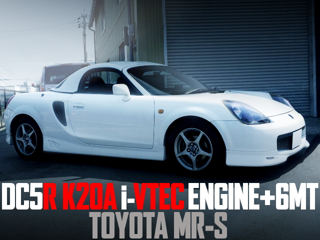 K20A i-VTEC ENGINE AND 6MT OF TOYOTA MR-S