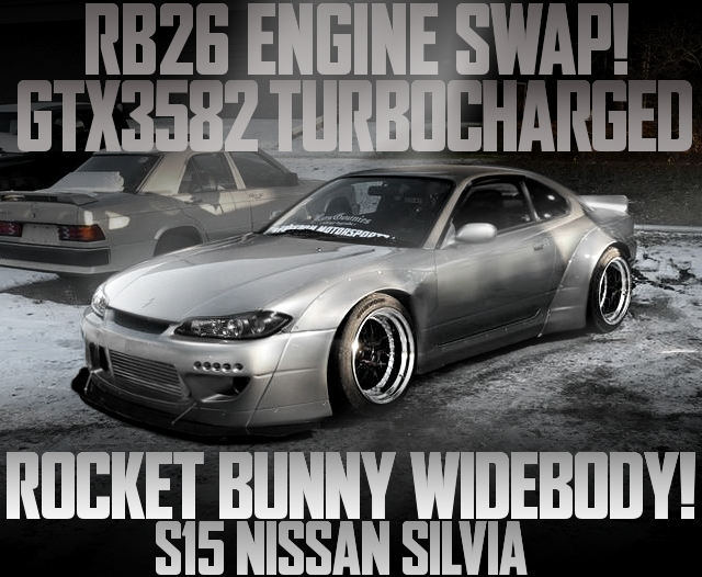 RB26 SINGLE TURBO ROCKET BUNNY S15 SILVIA