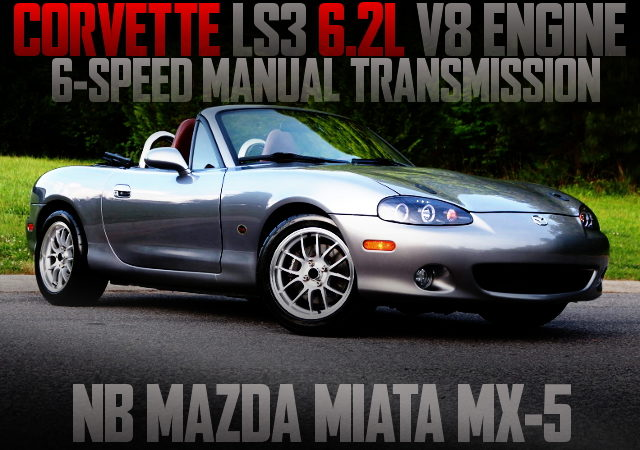 CORVETTE LS3 ENGINE NB MIATA MX5