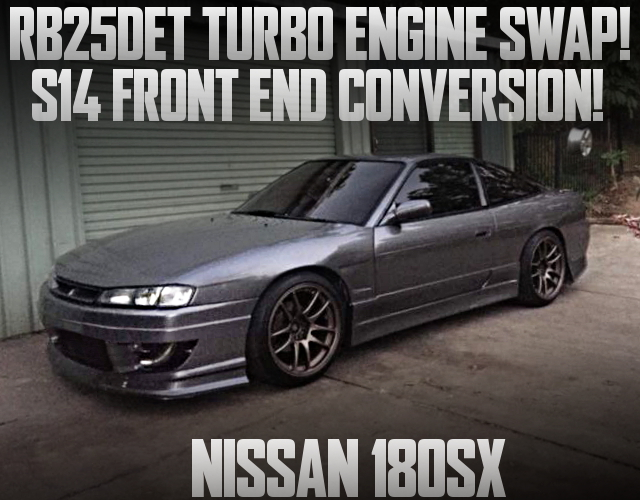 RB25DET SWAP AND S14 FRONT END 180SX