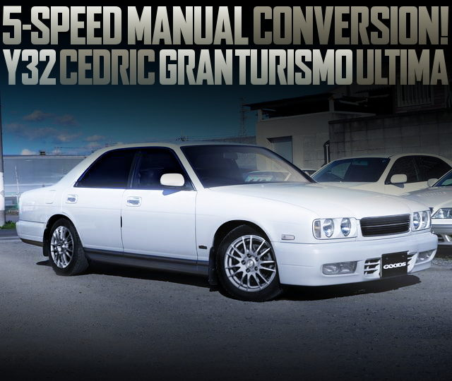 5MT CONVERSION Y32 CEDRIC GRANTURISMO ULTIMA