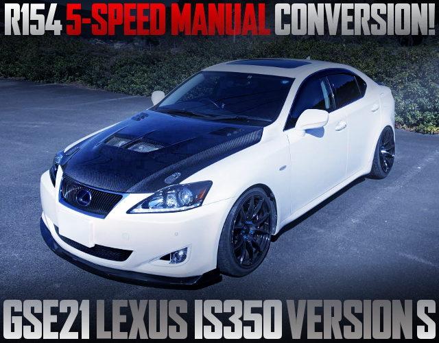 5MT CONVERSION GSE21 LEXUS IS350 VERSION S