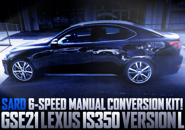 SARD 6MT CONVERSION LEXUS IS350 VERSION L