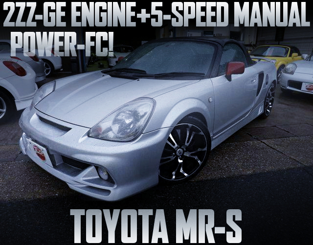 2ZZ-GE ENGINE AND POWER-FC WITH TOYOTA MR-S