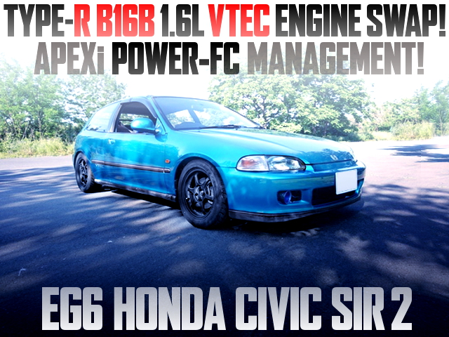 TYPE-R B16B VTEC ENGINE SWAPPED EG6 CIVIC SIR2