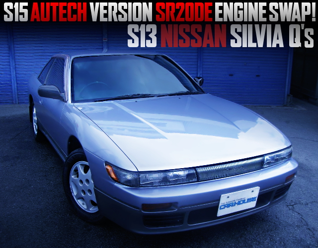 S15 AUTECH VERSION SR20DE SWAPPED S13 SILVIA Qs