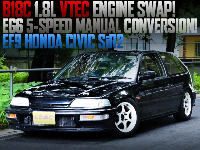 B18C VTEC ENGINE SWAPPED EF9 GRAND CIVIC SiR2