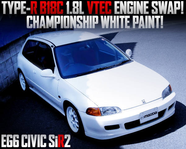 TYPE-R B18C ENGINE AND CHAMPIONSHIP WHITE OF EG6 CIVIC SiR2