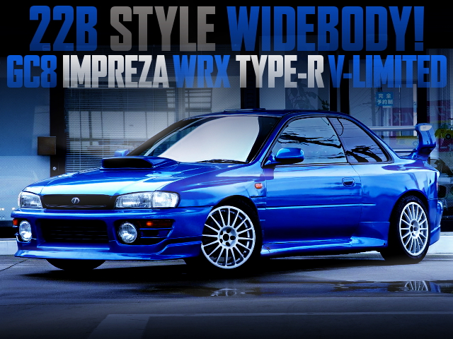 22B WIDEBODY WITH GC8 IMPREZA WRX TYPE-R V-LIMITED