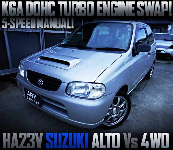 K6A DOHC TURBO ENGINE SWAPPED HA23V ALTO VAN VS 4WD