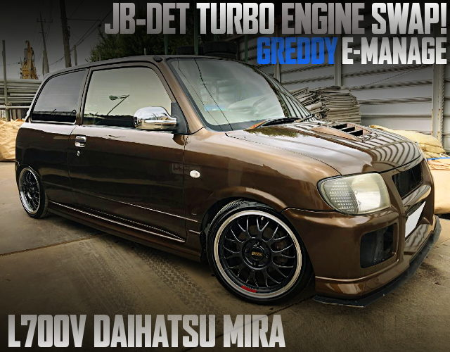 JB-DET TURBO ENGINE SWAPPED L700V MIRA