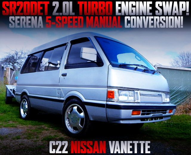 SR20 TURBO ENGINE SWAPPED C22 NISSAN VANETTE