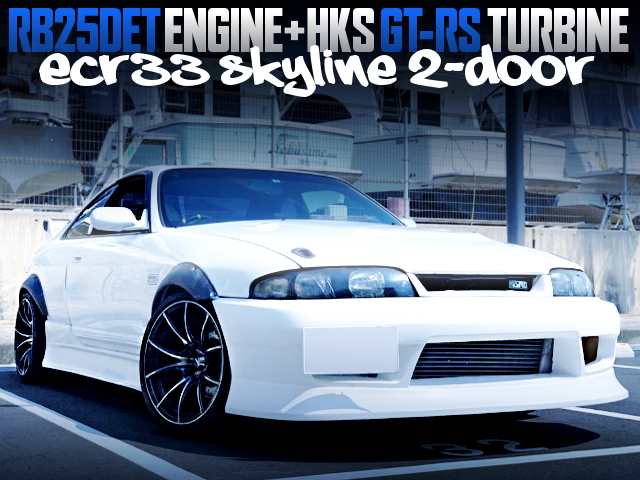 RB25DET With HKS GT-RS TURBO INTO ECR33 SKYLINE 2-DOOR WITH WIDE ARCHES