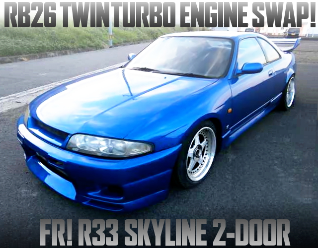RB26 SWAPPED R33 SKYLINE 2-DOOR OF RWD