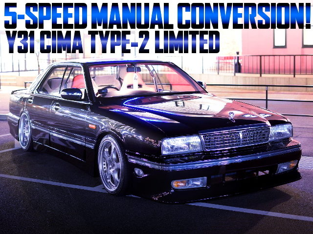 5MT CONVERSION OF 1st Gen Y31CIMA TYPE-2 LIMITED