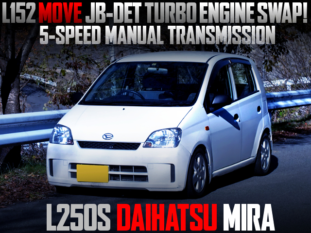 JB-DET TURBO ENGINE SWAPPED L250S MIRA