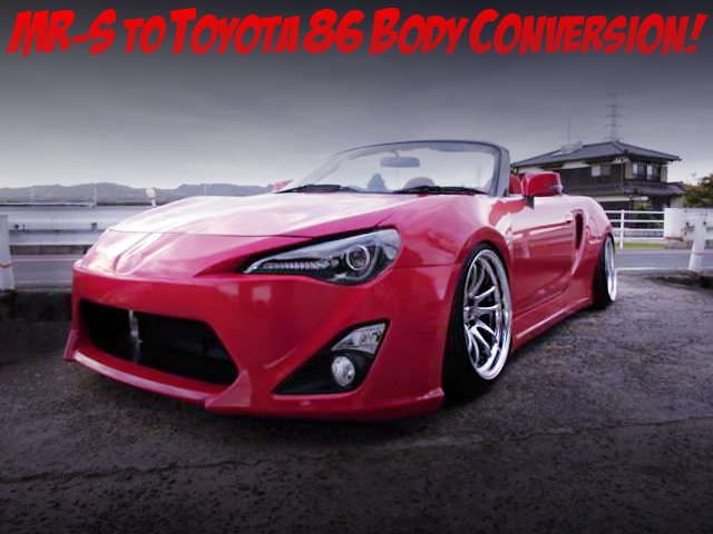TOYOTA 86 BODY CONVERSION TO TOYOTA MR-S