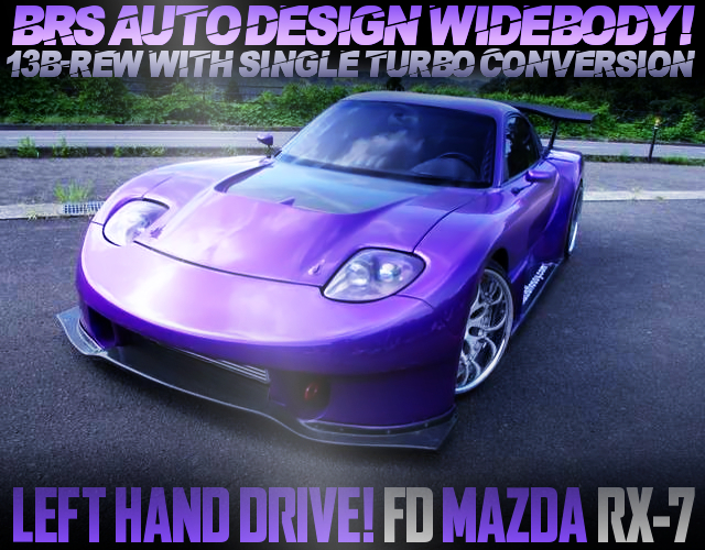 BRS WIDEBODY AND SINGLE TURBO WITH FD RX-7 TO LEFT HAND DRIVE