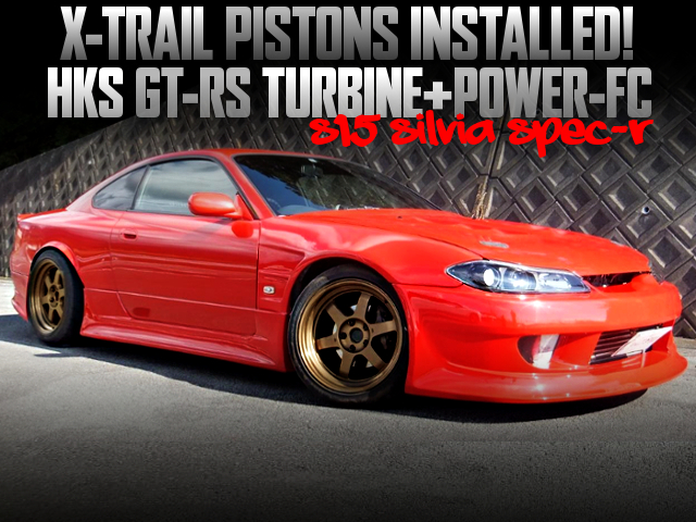X-TRAIL PISTONS AND GT-RS TURBINE INTO S15 SILVIA SPEC-R