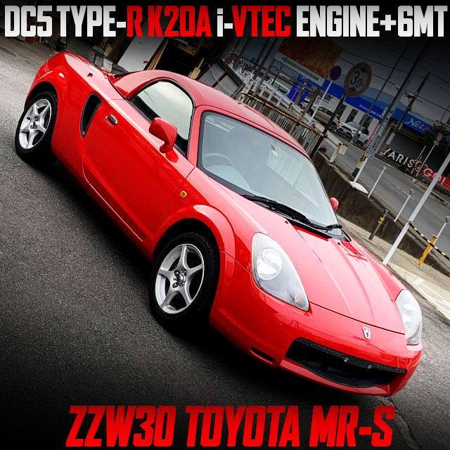DC5 TYPE-R K20A i-VTEC ENGINE and 6MT with ZZW30 TOYOTA MR-S