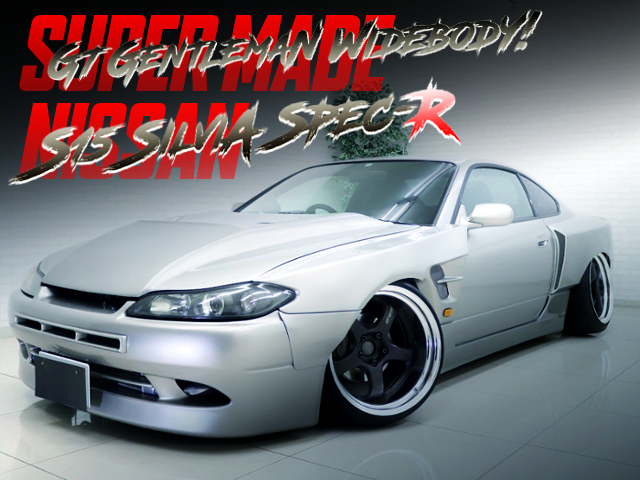 SUPER MADE GT GENTLEMEN WIDEBODY OF S15 SILVIA SPEC-R