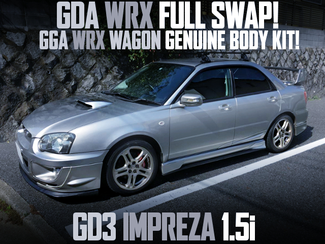 GDA WRX FULL SWAP and GGA WRX WAGON GENUINE AERO into GD3 IMPREZA 1.5i