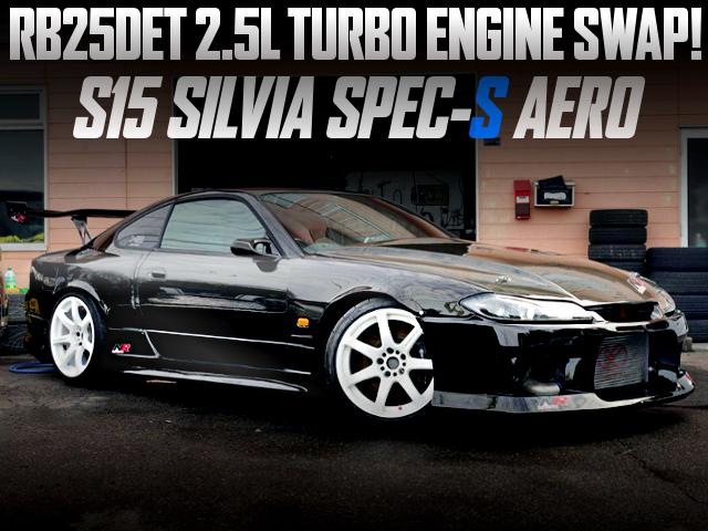 RB25DET TURBO SWAPPED S15 SILVIA SPEC-S AERO
