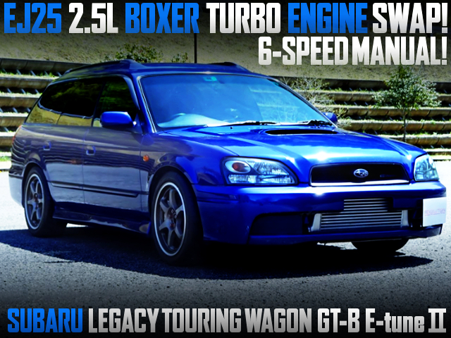 EJ25 BOXER TURBO AND 6MT WITH Subaru Legacy Touringwagon GT-B E-tune II.