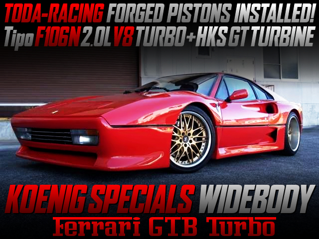 TODA PISTONS AND HKS GT TURBINE INTO FERRARI GTB TURBO With KOENIG WIDEBODY.
