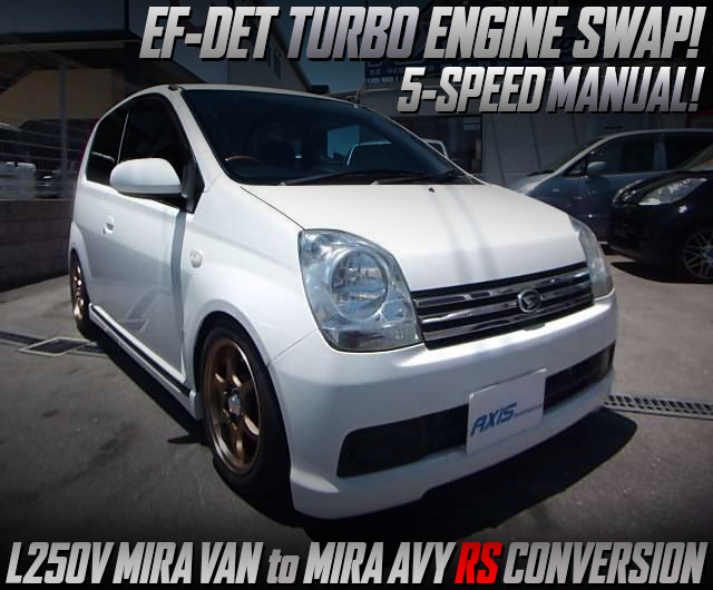 EF-DET TURBO ENGINE SWAP AND 5MT With L250V MIRA VAN TO MIRA AVY RS CONVERSION.