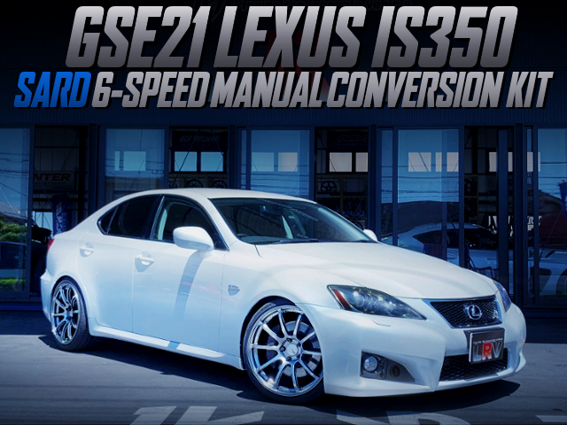 SARD 6MT CONVERSION TO GSE21 LEXUS IS350.