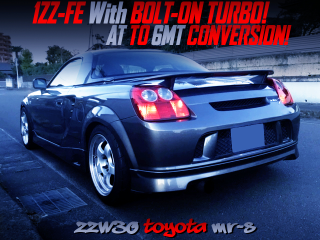 1ZZ With BOLT ON TURBO,POWER-FC,6MT CONVERSION OF ZZW30 TOYOTA MR-S GRAY METALLIC.