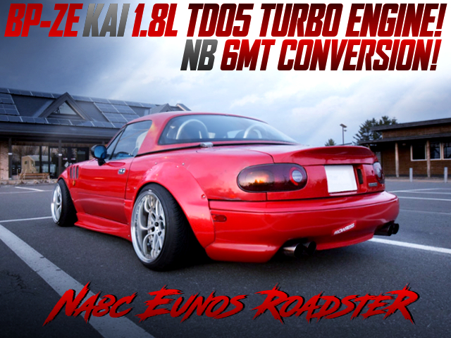 TD05 TURBOCHARGED BP-ZE 1800cc And 6MT CONVERSION TO NA8C EUNOS ROADSTER.