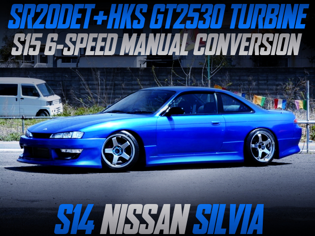SR20DET SWAP With GT2530 TURBO AND S15 6MT OF S14 SILVIA BLUE.