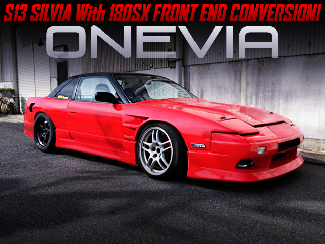 S13 SILVIA With 180SX FRONT END CONVERSION TO ONEVIA.