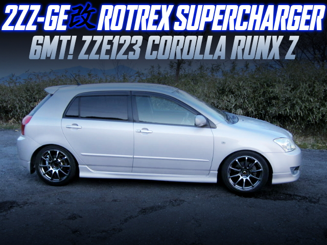 2ZZ With ROTREX SUPERCHARGER INTO ZZE123 COROLLA RUNX 6MT.