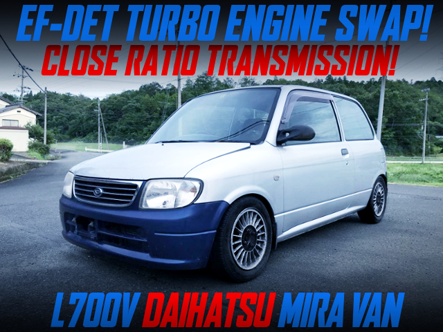 EF-DET TURBO AND CLOSE-RATIO GEARBOX INSTALLED L700V MIRA VAN.