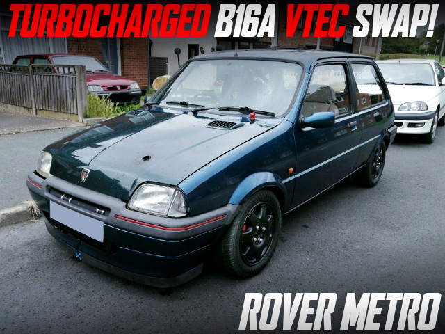 TURBOCHARGED B16A VTEC SWAPPED 2nd Gen ROVER METRO.