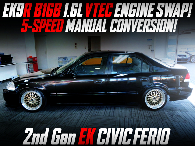 B16B VTEC ENGINE AND 5MT SWAPPED EK CIVIC FERIO BLACK.
