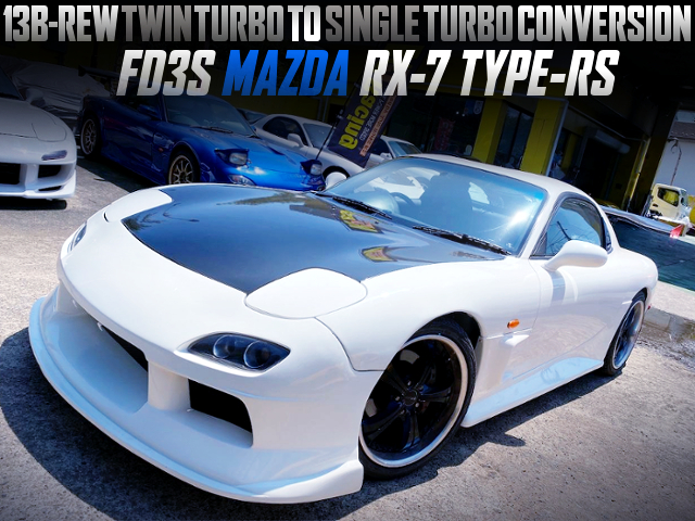 SINGLE TURBO CONVERSION With FD3S RX-7 TYPE-RS.