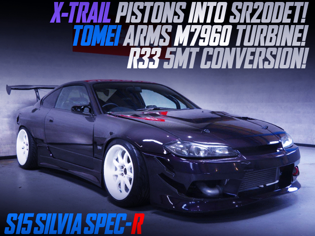 X-TRAIL PISTONS INTO SR20DET With M7960 TURBINE And R33 5MT OF S15 SILVIA SPEC-R WIDEBODY.