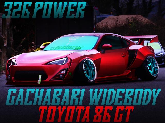 326POWER GACHABARI WIDEBODY OF TOYOTA 86 GT.