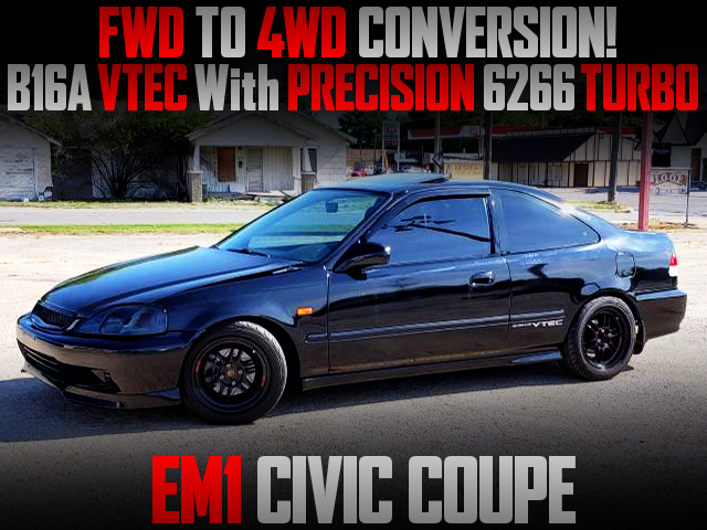 4WD CONVERSION AND B16A VTEC TURBO INTO EM1 CIVIC COUPE.