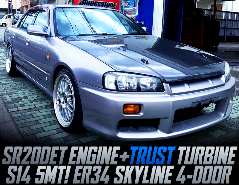 TRUST TURBINE ON SR20DET And S14 5MT SWAPPED ER34 SKYLINE 4-DOOR SEDAN.