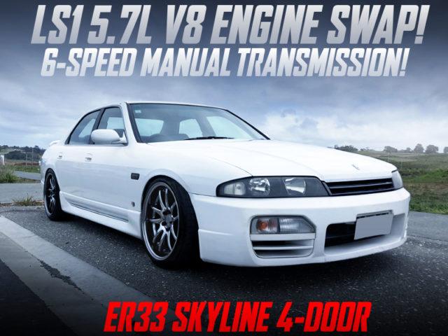LS1 5700cc V8 With 6MT SWAPPED ER33 SKYLINE 4-DOOR WHITE.