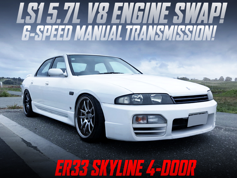 LS1 5700cc V8 With 6MT SWAPPED ER33 SKYLINE 4-DOOR WHITE.