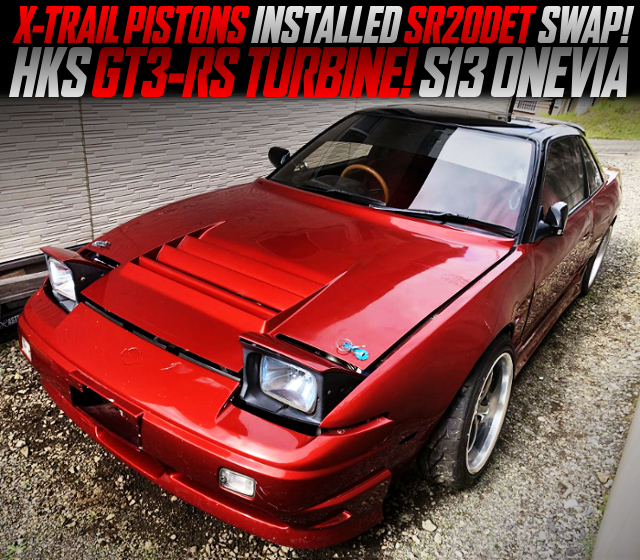 SR20DET SWAP With X-TRAIL PISTONS AND HKS GT3-TURBO OF S13 ONEVIA.