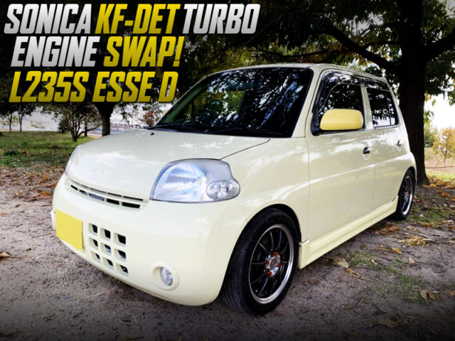 SONICA KF-DET TURBO SWAP With 5MT INTO L235S ESSE D.