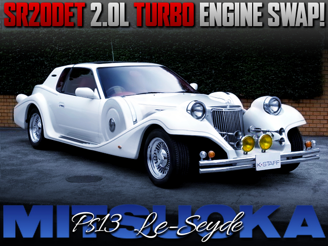 SR20DET TURBO ENGINE SWAPPED PS13 MITSUOKA Le-Seyde.